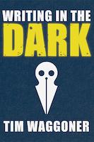 Writing in the Dark   Tim Waggoner.