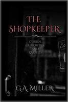 The Shopkeeper: Curios, Curiosities and Rarities   G.A. Miller