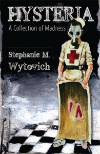 Hysteria: A Collection of Madness by Stephanie Wytovich