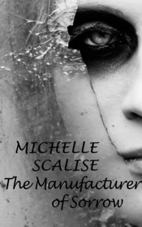 The Manufacturer of Sorrow by Michelle Scalise