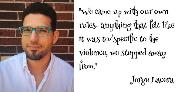 """""""We came up with our own rules—anything that felt like it was too specific to the violence, we stepped away from. """" Jorge Lacera"""