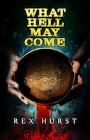 What Hell May Come by Rex Hurst