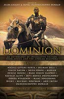 Dominion, An Anthology of Speculative Fiction From Africa and the African Diaspora edited by Ekpeki Oghenechovwe Donald and Zelda Knight.