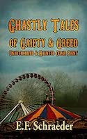 Ghastly Tales of Gaiety and Greed: Unauthorized and Haunted Cedar Point   E. F. Schraeder