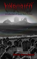 Unburied: A Collection of Queer Dark Fiction